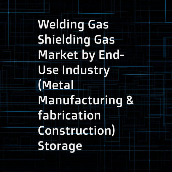 Welding Gas Shielding Gas Market by End-Use Industry (Metal Manufacturing & fabrication  Construction)  Storage  Distribution & Transportation (Cylinder & packaged gas  Merchant liquid)  Type (Oxygen)  Application (Shielded metal arc welding) & Region - G