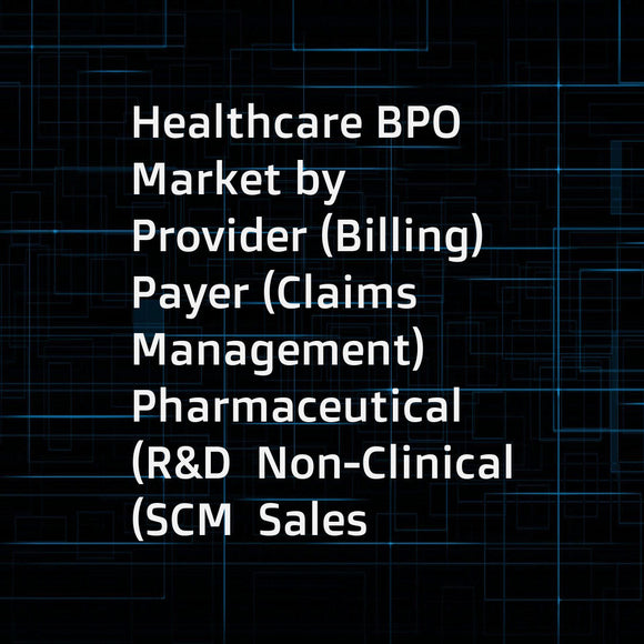 Healthcare BPO Market by Provider (Billing)  Payer (Claims Management)  Pharmaceutical (R&D  Non-Clinical (SCM  Sales and Marketing (Forecasting  Analytics)))  Outsourcing Approaches (Bundled)  & Models (Multisourcing  Captives) - Global Forecasts to 2021