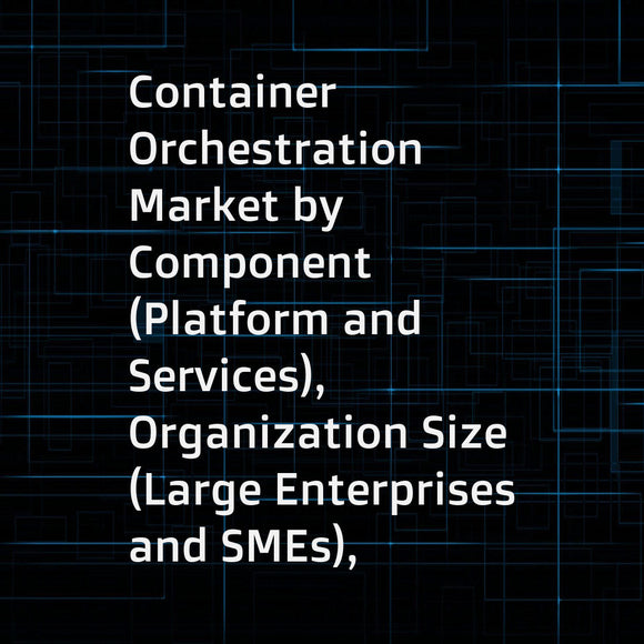 Container Orchestration Market by Component (Platform and Services), Organization Size (Large Enterprises and SMEs), Vertical (Telecommunications and IT, BFSI, Government and Public Sector, Manufacturing), and Region - Global Forecast to 2023