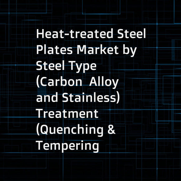 Heat-treated Steel Plates Market by Steel Type (Carbon  Alloy  and Stainless)  Treatment (Quenching & Tempering  Normalizing  and Stress Relieving)  Application (Construction  Energy  Industrial Machinery)  and Region - Global Forecast to 2022