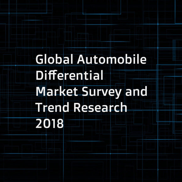 Global Automobile Differential Market Survey and Trend Research 2018