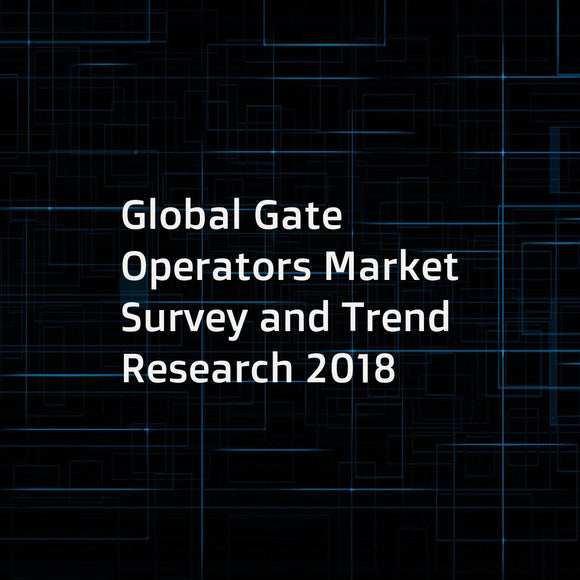 Global Gate Operators Market Survey and Trend Research 2018
