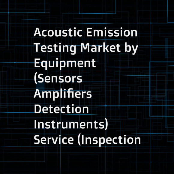 Acoustic Emission Testing Market by Equipment (Sensors  Amplifiers  Detection Instruments)  Service (Inspection  Calibration)  Application (Storage Tank  Pipeline  Aging Aircraft  Structural Monitoring  Turbine)  and Geography - Global Forecast to 2023
