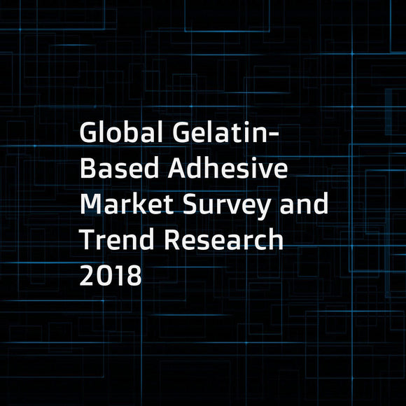 Global Gelatin-Based Adhesive Market Survey and Trend Research 2018