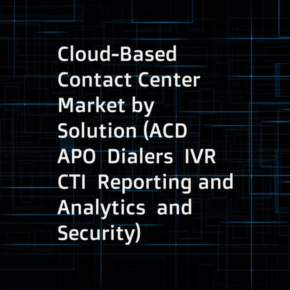 Cloud-Based Contact Center Market by Solution (ACD  APO  Dialers  IVR  CTI  Reporting and Analytics  and Security)  Service (Professional and Managed)  Application  Deployment Model  Organization Size  Vertical  and Region - Global Forecast to 2022