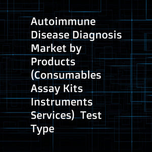 Autoimmune Disease Diagnosis Market by Products (Consumables  Assay Kits  Instruments  Services)  Test Type (Inflammatory Markers  Autoantibodies)  Disease (RA  SLE  Thyroiditis  Scleroderma)  End Users (Hospitals  Clinical Labs) - Global Forecast to 2022