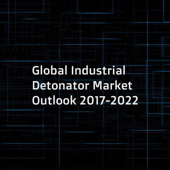 Global Industrial Detonator Market Outlook 2017-2022