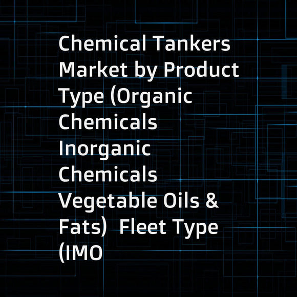 Chemical Tankers Market by Product Type (Organic Chemicals  Inorganic Chemicals  Vegetable Oils & Fats)  Fleet Type (IMO 1  IMO 2  IMO 3)  Fleet Material (Stainless Steel  Coated)  Fleet Size  and Region - Global Forecast to 2022
