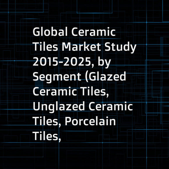 Global Ceramic Tiles Market Study 2015-2025, by Segment (Glazed Ceramic Tiles, Unglazed Ceramic Tiles, Porcelain Tiles, ... ...), by Market (Household Usage, Commercial UsageUnglazed Ceramic Tiles), by Company (Mohawk Industries, Iris Ceramica, Crossville