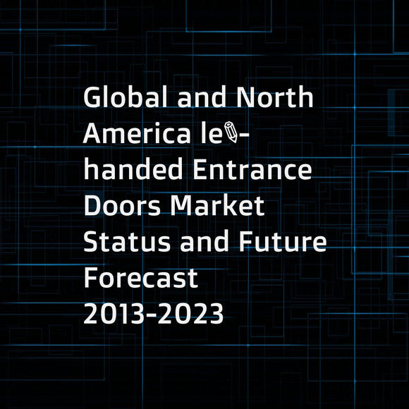 Global and North America left-handed Entrance Doors Market Status and Future Forecast 2013-2023
