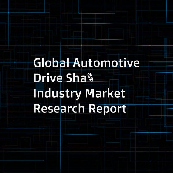 Global Automotive Drive Shaft Industry Market Research Report