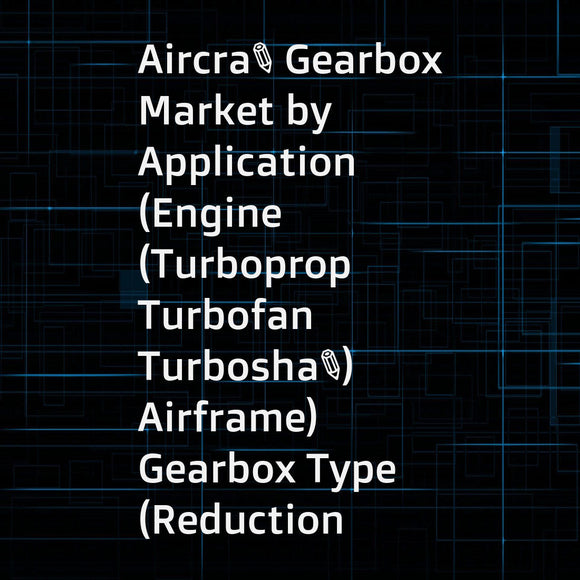 Aircraft Gearbox Market by Application (Engine (Turboprop  Turbofan  Turboshaft)  Airframe)  Gearbox Type (Reduction  Accessory  Actuation  Tail Rotor  APU)  Fit (Linefit  Retrofit)  Aircraft Type (Civil  Military)  and Region - Global Forecast to 2022