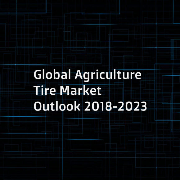 Global Agriculture Tire Market Outlook 2018-2023