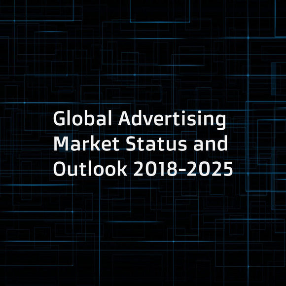 Global Advertising Market Status and Outlook 2018-2025