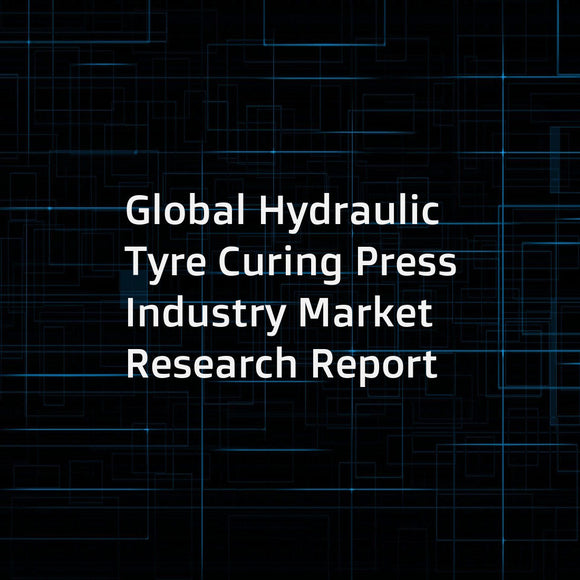 Global Hydraulic Tyre Curing Press Industry Market Research Report