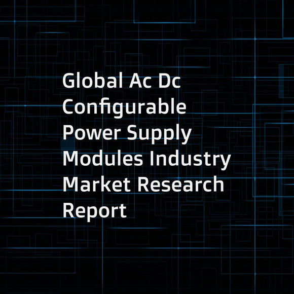 Global Ac Dc Configurable Power Supply Modules Industry Market Research Report