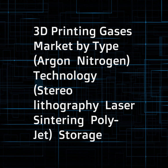 3D Printing Gases Market by Type (Argon  Nitrogen)  Technology (Stereo lithography  Laser Sintering  Poly-Jet)  Storage & Distribution (Cylinder  Merchant Liquid  Tonnage)  Function (Insulation  Illumination  Cooling)  End User (Design & Manufacturing  He
