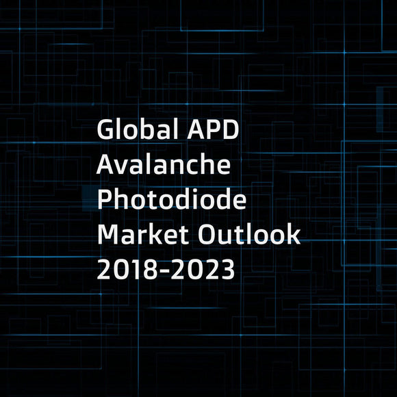 Global APD Avalanche Photodiode Market Outlook 2018-2023