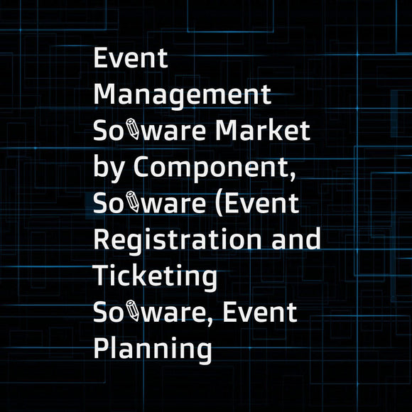 Event Management Software Market by Component, Software (Event Registration and Ticketing Software, Event Planning Software, Event Marketing Software), Service, Deployment Type, Organization Size, End-User, and Region - Global Forecast to 2023