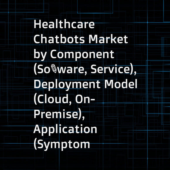 Healthcare Chatbots Market by Component (Software, Service), Deployment Model (Cloud, On-Premise), Application (Symptom Check, Medical Assistance, Appointment Booking), End User (Patient, Healthcare Providers, Insurance Companies) - Global Forecast to 202