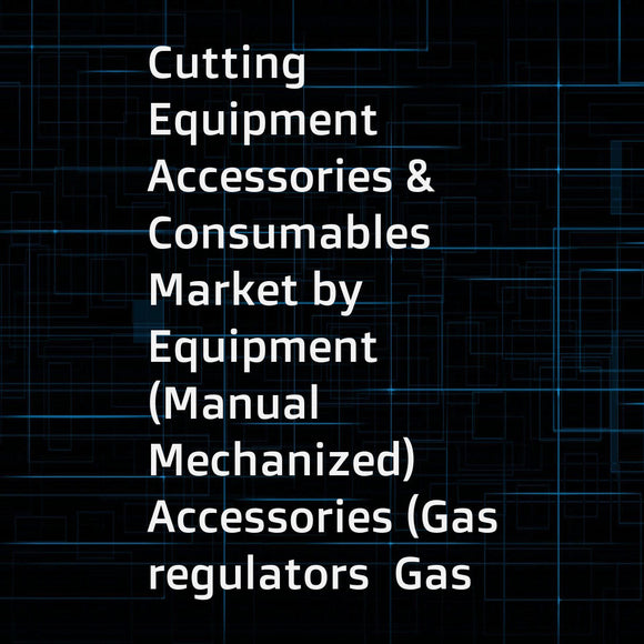 Cutting Equipment  Accessories & Consumables Market by Equipment (Manual  Mechanized)  Accessories (Gas regulators  Gas filters )  Consumables (Shielding  Oxy-fuel Gases)  Technology (Plasma  Oxy-fuel  Laser)  End-Use - Global Forecast to 2021