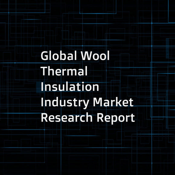 Global Wool Thermal Insulation Industry Market Research Report
