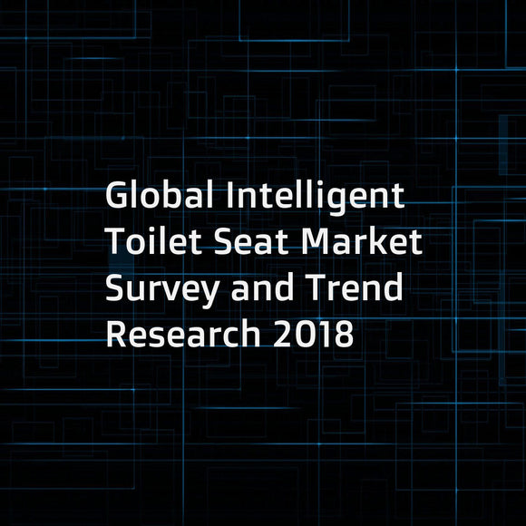 Global Intelligent Toilet Seat Market Survey and Trend Research 2018
