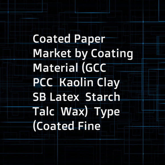 Coated Paper Market by Coating Material (GCC  PCC  Kaolin Clay  SB Latex  Starch  Talc  Wax)  Type (Coated Fine  Standard Coated Fine  Coated Groundwood  Low Coat Weight)  Application (Packaging  Printing  Labels) - Global Forecast to 2021