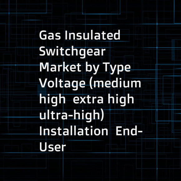 Gas Insulated Switchgear Market by Type  Voltage (medium  high  extra high  ultra-high)  Installation  End-User (Transmission Utilities  Distribution Utilities  Generation Utilities  Transportation  Industry & OEMs) and Region - Global Forecast to 2023