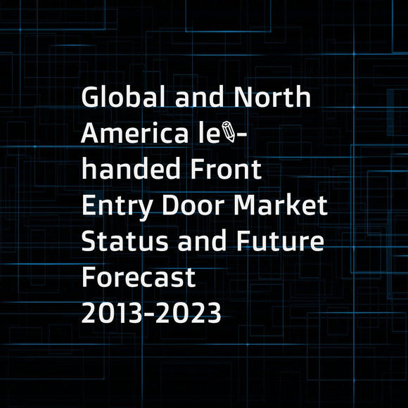 Global and North America left-handed Front Entry Door Market Status and Future Forecast 2013-2023
