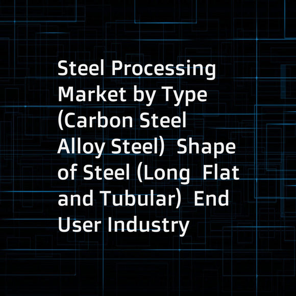 Steel Processing Market by Type (Carbon Steel  Alloy Steel)  Shape of Steel (Long  Flat and Tubular)  End User Industry (Construction  Shipping  Energy  Packaging  Consumer Appliances  Housing  Automotive)  & by Region - Trends & Forecast to 2020