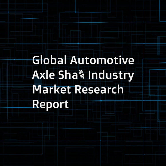 Global Automotive Axle Shaft Industry Market Research Report