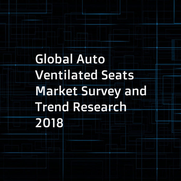 Global Auto Ventilated Seats Market Survey and Trend Research 2018
