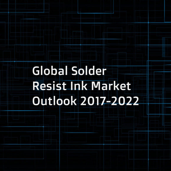 Global Solder Resist Ink Market Outlook 2017-2022