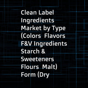 Clean Label Ingredients Market by Type (Colors  Flavors  F&V Ingredients  Starch & Sweeteners  Flours  Malt)  Form (Dry  Liquid)  Application (Beverages  Dairy & Frozen Desserts  Bakery  Prepared Foods  Cereals & Snacks)  & Region - Global Forecast to 202