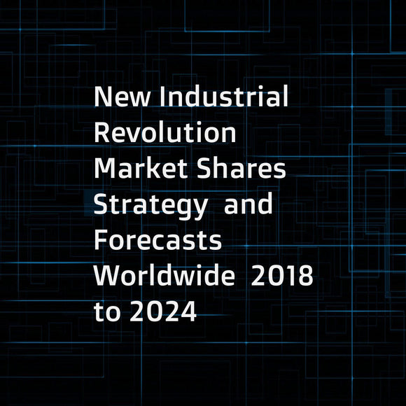 New Industrial Revolution  Market Shares  Strategy  and Forecasts  Worldwide  2018 to 2024