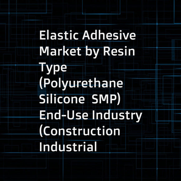 Elastic Adhesive Market by Resin Type (Polyurethane  Silicone  SMP)  End-Use Industry (Construction  Industrial  Automotive & Transportation)  Region (North America  Europe  Asia Pacific  South America  Middle East & Africa) - Global Forecast to 2022
