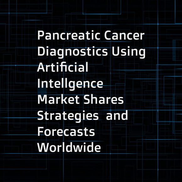 Pancreatic Cancer Diagnostics Using Artificial Intellgence Market Shares  Strategies  and Forecasts  Worldwide  2017-2023