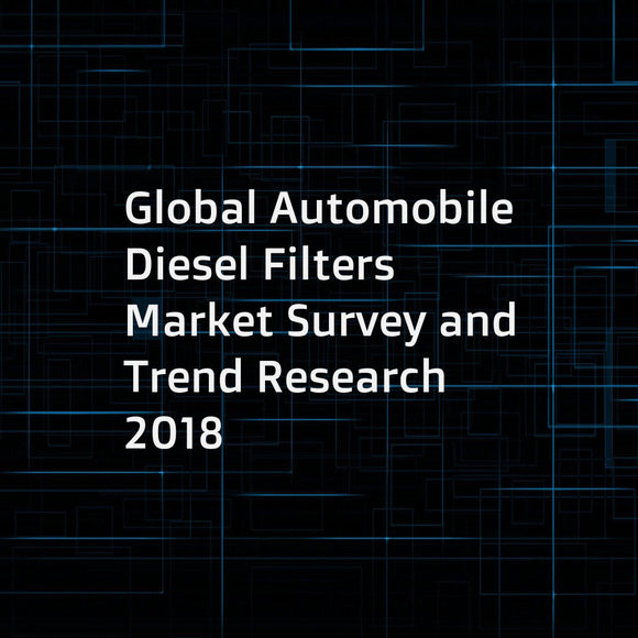 Global Automobile Diesel Filters Market Survey and Trend Research 2018