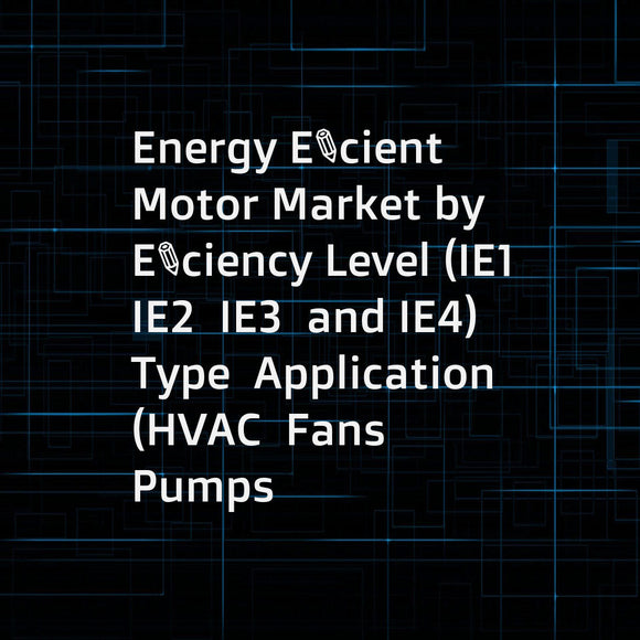 Energy Efficient Motor Market by Efficiency Level (IE1  IE2  IE3  and IE4)  Type  Application (HVAC  Fans  Pumps  Compressors  Refrigeration  Material Handling  and Material Processing)  Vertical and Geography - Global Forecast to 2023