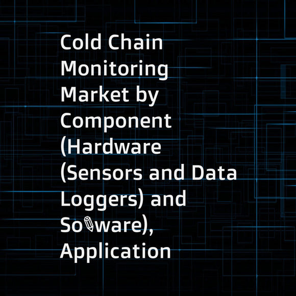 Cold Chain Monitoring Market by Component (Hardware (Sensors and Data Loggers) and Software), Application (Pharmaceuticals & Healthcare, Food & Beverages, and Chemicals), Logistics (Storage and Transportation), and Region - Global Forecast to 2023