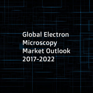 Global Electron Microscopy Market Outlook 2017-2022