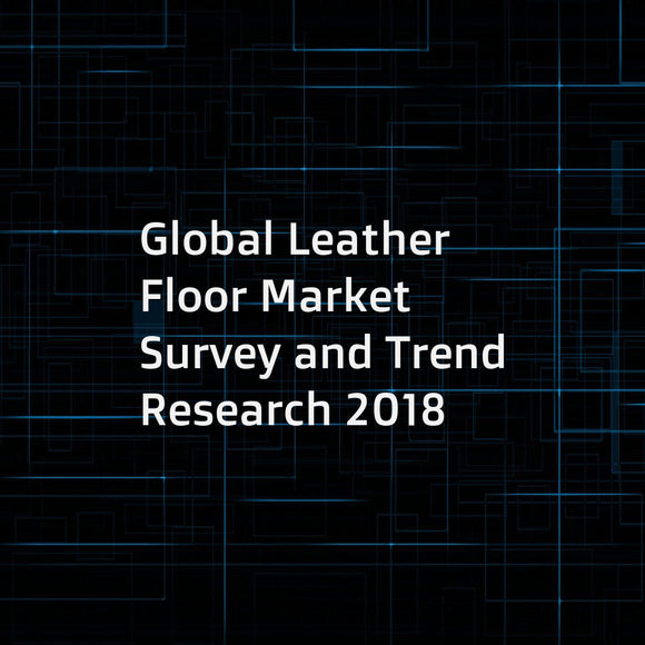 Global Leather Floor Market Survey and Trend Research 2018