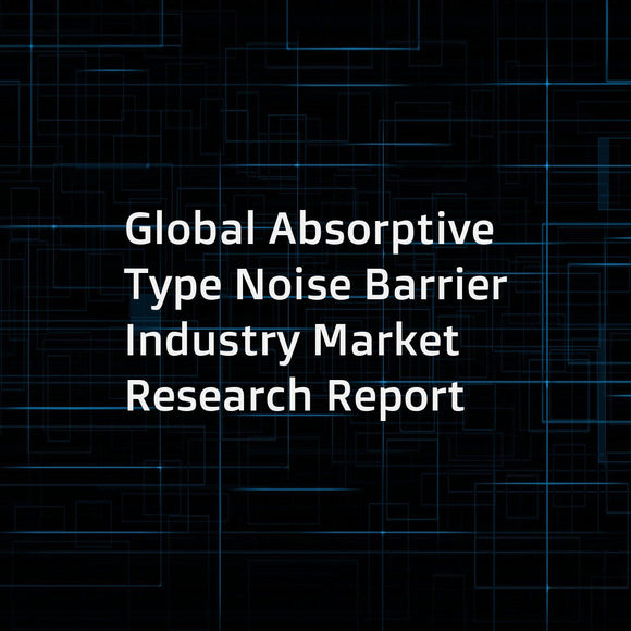 Global Absorptive Type Noise Barrier Industry Market Research Report