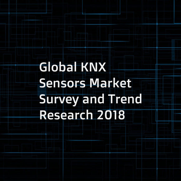 Global KNX Sensors Market Survey and Trend Research 2018