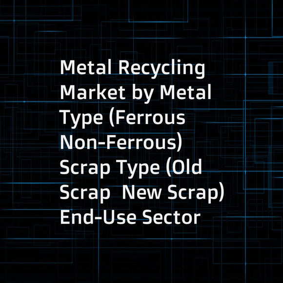 Metal Recycling Market by Metal Type (Ferrous  Non-Ferrous)  Scrap Type (Old Scrap  New Scrap)  End-Use Sector (Construction  Automotive  Equipment Manufacturing  Shipbuilding  Others)  Equipment (Shredders  Granulating Machines  Others) - Forecast to 202