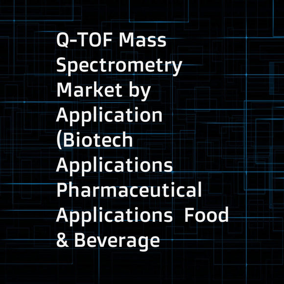 Q-TOF Mass Spectrometry Market by Application (Biotech Applications  Pharmaceutical Applications  Food & Beverage Testing  Environmental Testing  Petrochemical Applications)  and Region (North America  Europe  APAC  and Row) - Global Forecast to 2022
