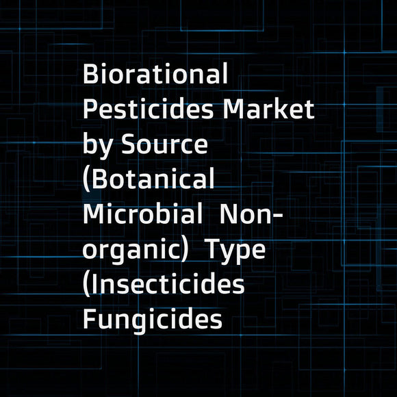 Biorational Pesticides Market by Source (Botanical  Microbial  Non-organic)  Type (Insecticides  Fungicides  Nematicides)  Mode of Application (Foliar Spray  Soil Treatment  Trunk Injection)  Formulation  Crop Type  and Region - Global Forecast to 2022