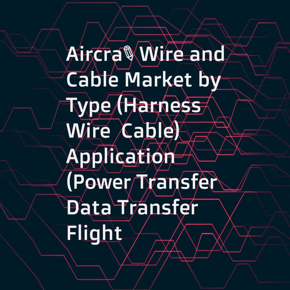 Aircraft Wire and Cable Market by Type (Harness  Wire  Cable)  Application (Power Transfer  Data Transfer  Flight Control System  Avionics  Lighting)  Fit (Linefit  Retrofit)  Aircraft Type (Civil  Military)  and Region - Global Forecast to 2022