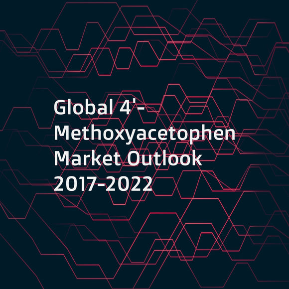 Global 4'-Methoxyacetophenone Market Outlook 2017-2022